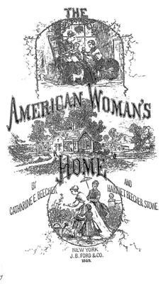 "The title page of ""The American Woman's Home"" by Catharine E. Beecher and Harriet Beecher Stowe, published in 1869."